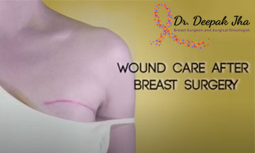 Dr.Deepak Jha talks about Wound Care after Breast surgery
